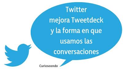 twitter-mejora-tweetdeck-y-las-conversaciones