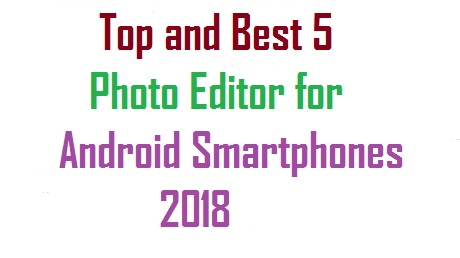 Top and Best 5 Photo Editing Software for Android Smartphones 2018