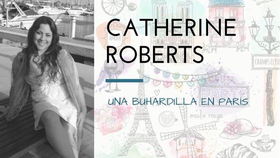 Catherine Roberts presenta Una buhardilla en París_Apuntes literarios de novela romántica