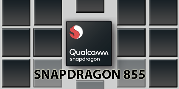 Qualcomm Snapdragon 855 announced with 5G support and improved performance