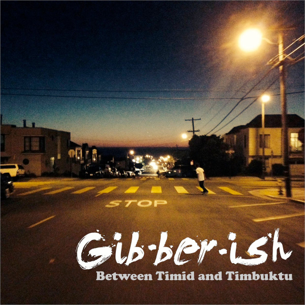 """Gibberish stream new EP """"Between Timid and Timbuktu"""""""