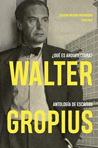 Walter Gropius: ¿Qué es arquitectura? Antología de escritos