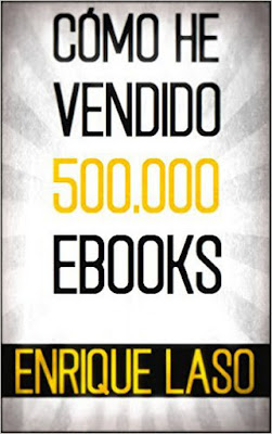 LIBRO - Cómo he vendido 500.000 ebooks Enrique Laso (Ebook Kindle - 31 marzo 2016) MARKETING & ESCRITORES Edición digital ebook kindle Comprar en Amazon España