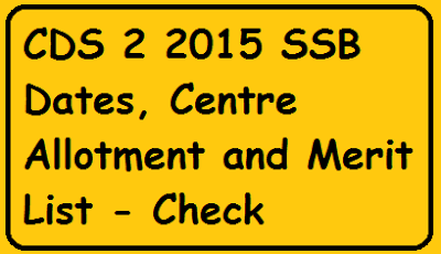CDS 2 2015 SSB Dates, Centre Allotment and Merit List