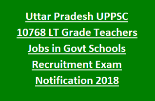 Uttar Pradesh UPPSC 10768 LT Grade Teachers Jobs in Govt Schools Recruitment Exam Notification 2018
