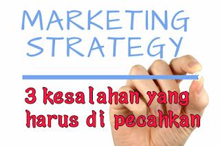 kesalahan dalam strategi pemasaran yang hatus di ketahui pemula