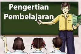 Pengertian Pembelajaran Menurut Para Ahli Pendidikan