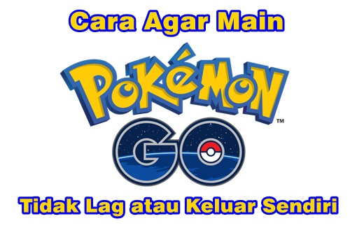 main game pokemon go tidak lag
