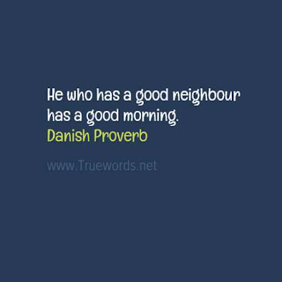He who has a good neighbour has a good morning