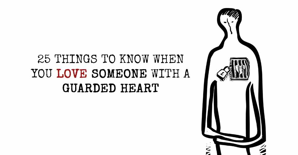 25 Things to Know When You Love Someone With a Guarded Heart