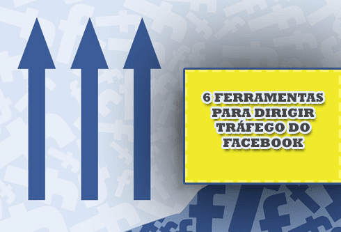 7 Incríveis Ferramentas para Dirigir trafego com Facebook
