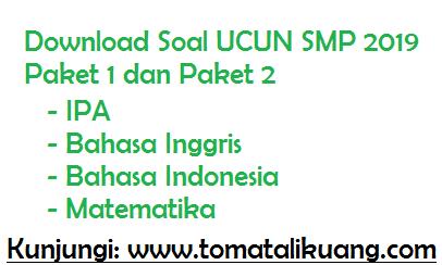 soal ucun smp 2020, soal ucun ipa smp 2020, soal ucun bahasa indonesia smp 2020, soal ucun bahasa inggris smp 2020, soal ucun matematika smp 2020, paket 1, paket 2, tomatalikuang.com