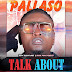 Download Mp3 : Pallaso - Talk About (New Song Audio)