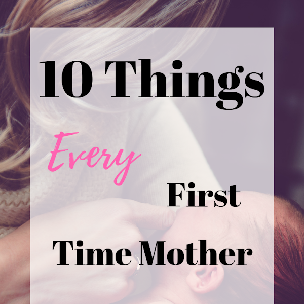 10 Things Every First Time Mother Needs To Know