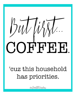 "Funny free printables - typographic quote art ""But first... coffee.  'Cuz this household has priorities.""  Humorous fun printable art for your kitchen or gallery wall! via Devastate Boredom"