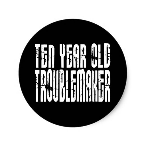 Ten Years Old Troublemaker