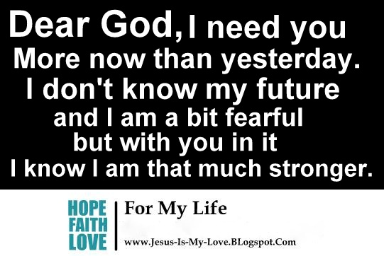 Dear God, I Need You More Now Than Yesterday. I Don't Know