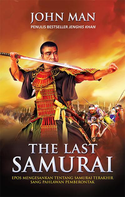 Samurai identik dengan prajurit utama yang gagah perkasa The Last Samurai penulis John Man PDF