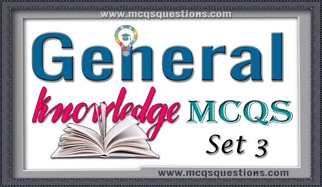General Knowledge MCQs Set 3