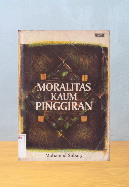 MORALITAS KAUM PINGGIRAN, Mohamad Sobary
