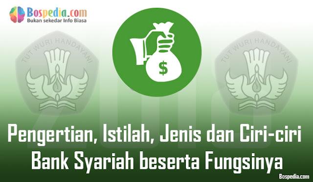 Pengertian, Istilah, Jenis dan Ciri-ciri Bank Syariah beserta Fungsinya