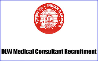 DLW Medical Consultant Recruitment 2017 Varanasi Railway Jobs