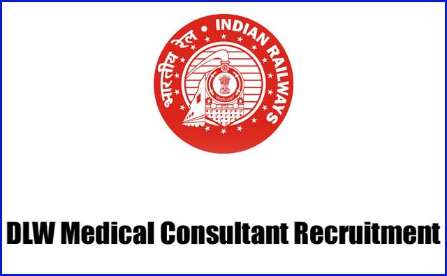 DLW Medical Consultant Recruitment 2017 Varanasi Railway Jobs