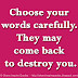 Choose your words carefully. They may come back to destroy you.