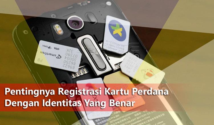 Pentingnya Registrasi Kartu Perdana Dengan Identitas Yang Benar