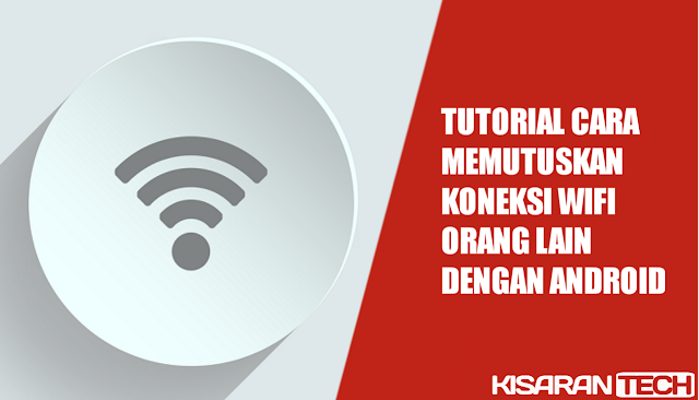 Cara Memutuskan Koneksi WiFi Orang Lain Dengan Android