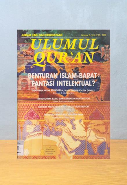 JURNAL ULUMUL QUR'AN: BENTURAN ISLAM-BARAT: FANTASI INTELEKTUAL?