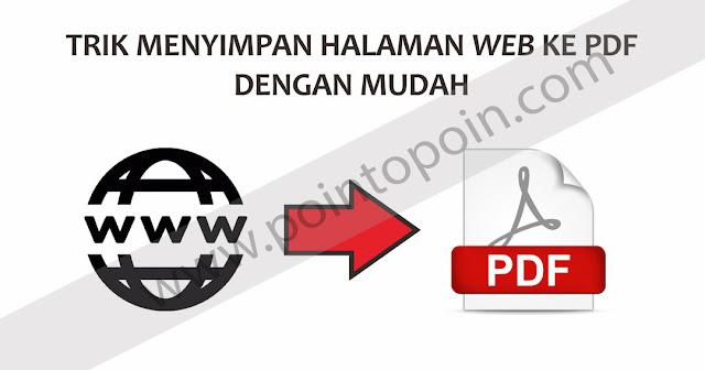 Trik Menyimpan Halaman Web ke PDF Dengan Mudah