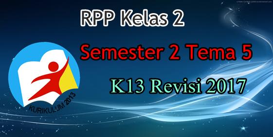 RPP Tematik Terpadu Kelas 2 Tema 5 Edisi 2017