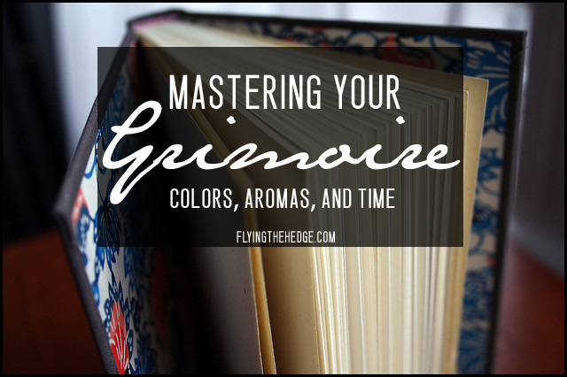Mastering Your Grimoire: Using Colors, Aromas, and Time