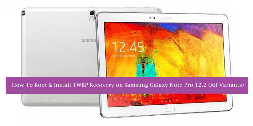How To Root & Install TWRP Recovery on Samsung Galaxy Note Pro 12 2