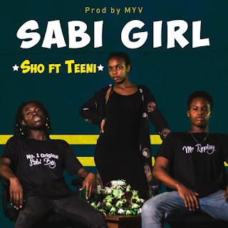 MUSIC: Sho X Teeni -Sabi Girl(Prod MYV)