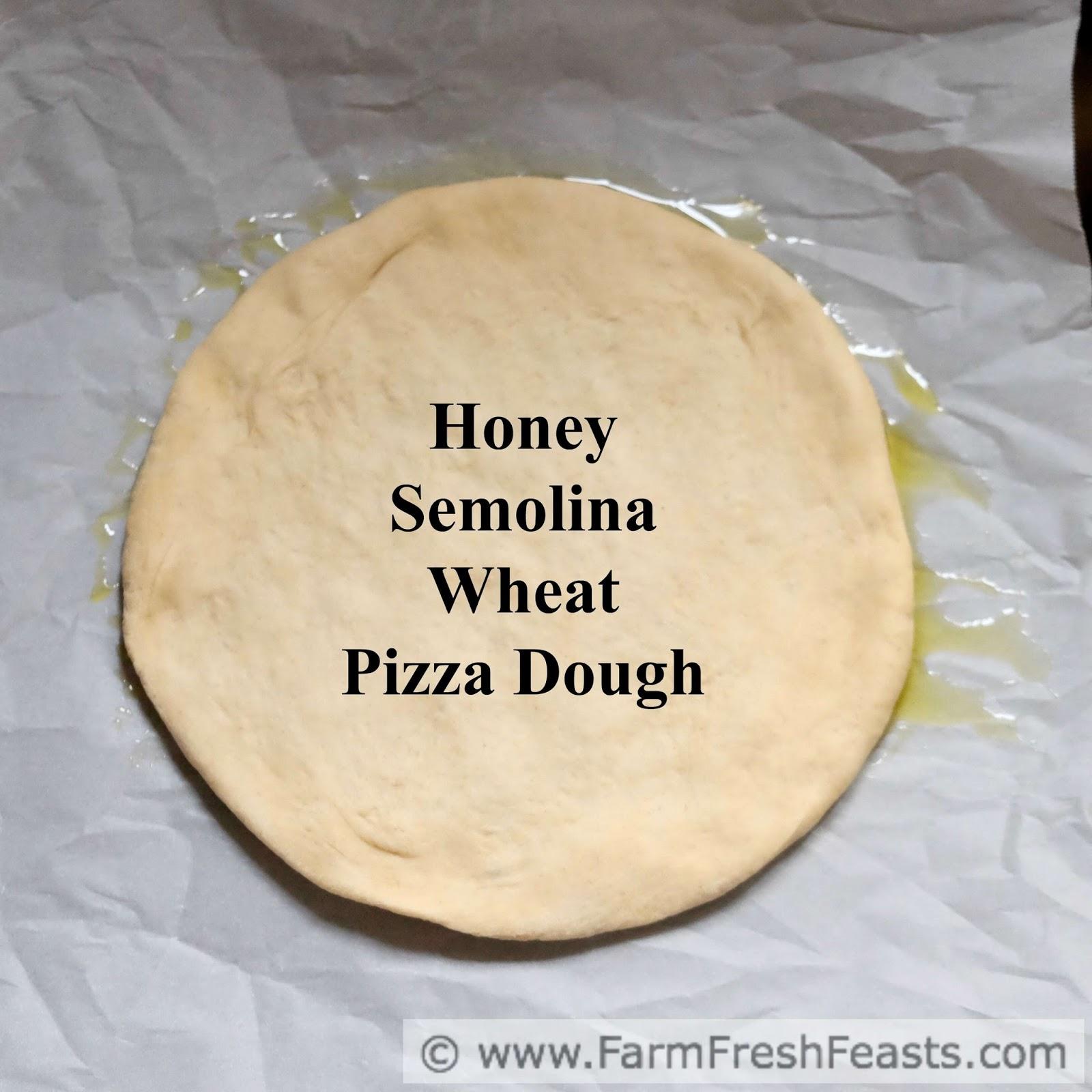 Honey Semolina Wheat Pizza Dough http://www.farmfreshfeasts.com/2017 ...