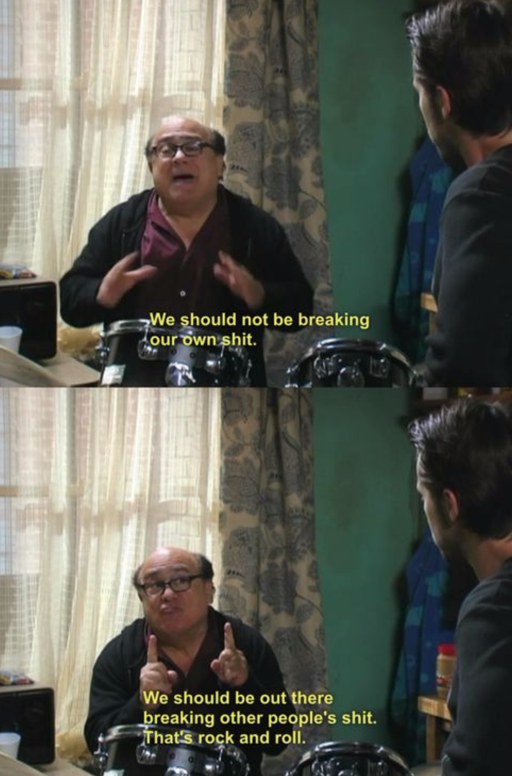 Breaking peoples shit Always Sunny