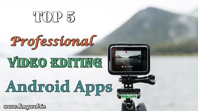 Top 5 Professional Video Editing Apps for Android
