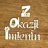 http://www.papelia.pl/tekturka-napis-z-okazji-imienin-2-szt-p-642.html