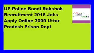 UP Police Bandi Rakshak Recruitment 2016 Jobs Apply Online 3000 Uttar Pradesh Prison Dept