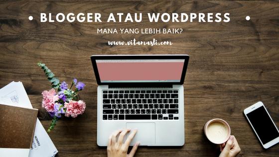 Blogger atau Wordpress, Mana yang Lebih Baik?