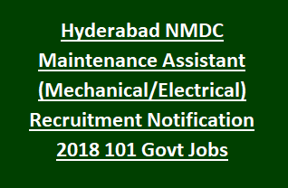 Hyderabad NMDC Maintenance Assistant (Mechanical, Electrical) Recruitment Notification 2018 101 Govt Jobs Online