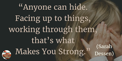 "Quotes About Strength And Motivational Words For Hard Times: ""Anyone can hide. Facing up to things, working through them, that's what makes you strong."" - Sarah Dessen"