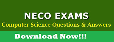 NECO Computer Science 2017/2018 Questions & Answers | Theory/Obj