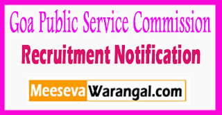 Goa PSC Goa Public Service Commission Recruitment Notification 2017 Last Date 28-07-2017