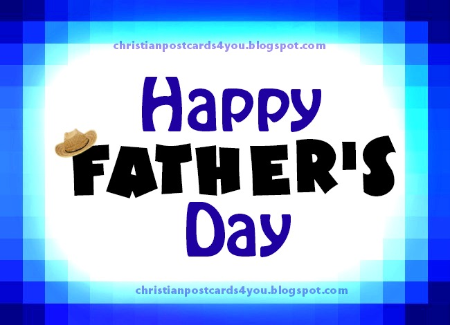 Happy Father's Day 3 Free Images with Christian quotes . Psalm 128,