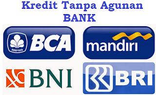 kredit tanpa agunan bunga rendah bca,bri,bni,bri proses cepat