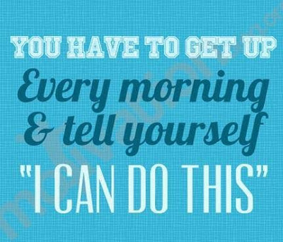 Good Morning Quotes For Friends: you have to get up every morning and tell yourself