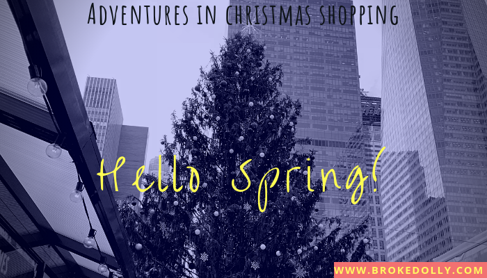 Adventures in Christmas Shopping: Hello Spring!